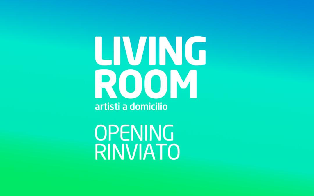 LIVING ROOM – artisti a domicilio: opening rinviato